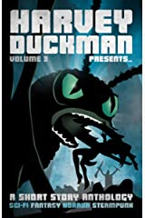 Harvey Duckman Presents... Volume 3: A Collection of Sci-Fi, Fantasy, Steampunk and Horror Short Stories Kindle Edition