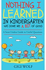 Nothing I Learned in Kindergarten Has Done Me a Bit of Good: A Humorous Memoir On Life From Kindergarten Onwards Kindle Edition
