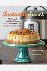 Instantly Sweet:75 Desserts and Sweet Treats from Your Instant Pot or Other Electric Pressure Cooker Kindle Edition