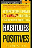 Habitude  - Les 6 etapes uniques dont vous aurez besoin pour eliminer n'importe quelle mauvaise habitude et en creer des positives: Systeme utilise par les personnes qui ont le plus de succes