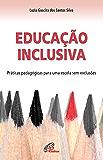 Educação inclusiva: Práticas pedagógicas para uma escola sem exclusões