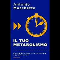 Il tuo metabolismo: L'utilità della dieta nella prevenzione e cura del cancro