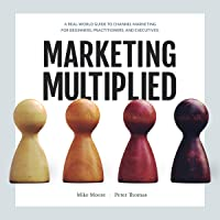 Marketing Multiplied: A Real-World Guide to Channel Marketing for Beginners, Practitioners, and Executives