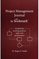Project Management Journal by ProBookmark: Graphically tracking projects, tasks, and performance Paperback