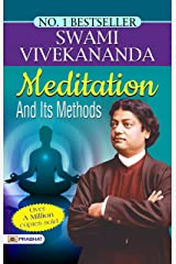 Meditation And Its Methods: This book is a collection of Swami Vivekananda's explanation of Meditation. Kindle Edition
