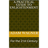 A Practical Guide to Enlightenment : For the 21st Century