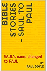 BIBLE STORIES - Saul to Paul: SAUL's name changed to PAUL Kindle Edition