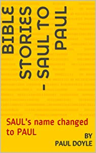 BIBLE STORIES - Saul to Paul: SAUL's name changed to PAUL