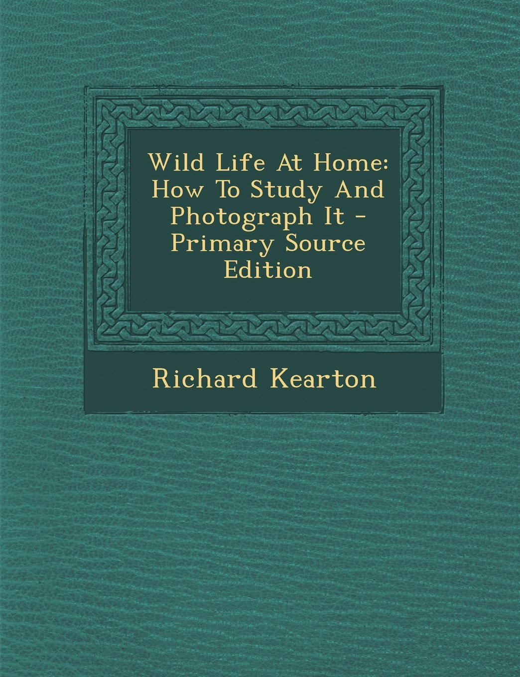 Wild Life At Home: How To Study And Photograph It - Primary Source Edition