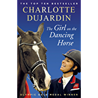 The Girl on the Dancing Horse: Charlotte Dujardin and Valegro (English Edition)
