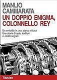Un doppio enigma, colonello Rey: Un omicidio in una stanza chiusa. Una storia di spie, traditori e codici segreti. (Il colonnello Rey Vol. 2)