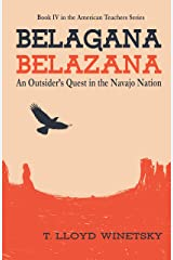 Belagana-Belazana: An Outsider's Quest in the Navajo Nation (The American Teachers Series Book 4) Kindle Edition