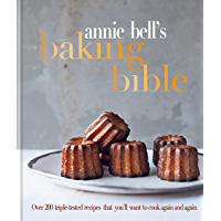 Annie Bell's Baking Bible: Over 200 triple-tested recipes that you'll want to cook again and again (English Edition)