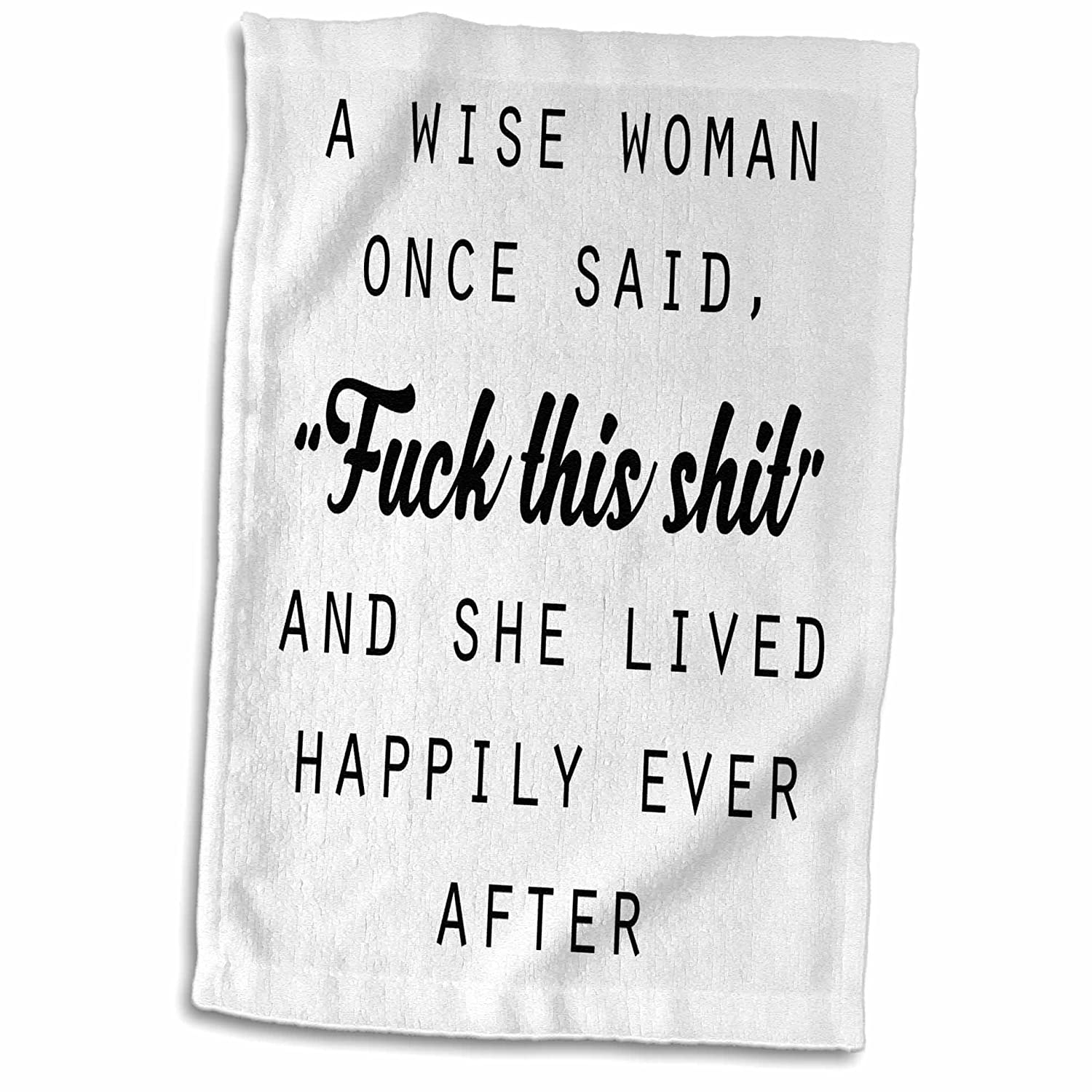 3D Rose A Wise Woman Once Said Fuck This Shit and She Lived Happily Ever After Hand Towel 15 x 22