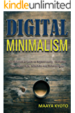 Digital Minimalism: The Minimalist Guide to Digital Living - Declutter Your Digital Life, Schedules and Relationships (Reduce Stress, improve mental health and live more with less) (English Edition)