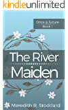 The River Maiden: Once & Future Book 1