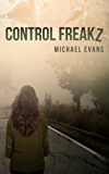 Control Freakz: A Young Adult Dystopian Thriller (Control Freakz Series Book 1)