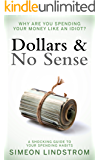 Dollars & No Sense - Why Are You Spending Your Money Like An Idiot?