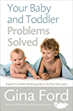 Your Baby and Toddler Problems Solved: A parent's trouble-shooting guide to the first three years