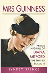 Mrs Guinness: The Rise and Fall of Diana Mitford, the Thirties Socialite Kindle Edition