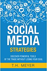 Social Media Strategies: Discover Powerful Tools of the Trade Without Losing Your Soul Kindle Edition
