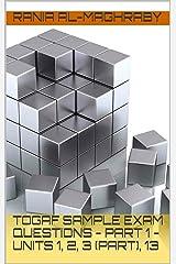 TOGAF 9.2 Sample Exam Questions - Part 1 - Units 1, 2, 3 (part), 13 (TOGAF Sample Exam Questions) Kindle Edition