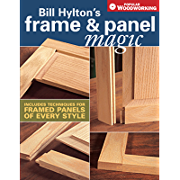 Bill Hylton's Frame & Panel Magic: Includes Techniques for Framed Panels of Every Style (Popular Woodworking)