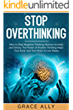 Stop Overthinking: How to Stop Negative Thinking, Reduce Anxiety and Stress. The Power of Positive Thinking Helps Your…