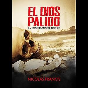 El Dios Pálido: Y otros relatos de terror (Spanish Edition)