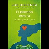 El placebo eres tú: Cómo ejercer el poder de la mente (Crecimiento personal) (Spanish Edition)