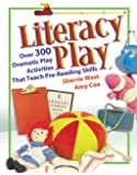 Literacy Play: Over 300 Dramatic Play Activities That Teach Pre-Reading Skills