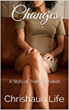 Changes: A Story of Transformation (Changes Series Book 1)