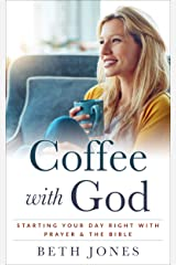 Coffee with God: Starting Your Day Right With Prayer & The Bible Kindle Edition