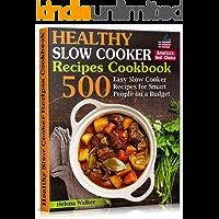 Healthy Slow Cooker Recipes Cookbook: 500  Easy Slow Cooker Recipes for Smart People on a Budget. (Bonus! Low-Carb, Keto, Vegan, Vegetarian and Mediterranean Crock Pot Recipes)