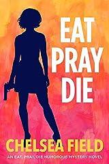 Eat, Pray, Die (An Eat, Pray, Die Humorous Mystery Book 1) Kindle Edition