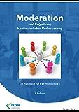 Moderation und Begleitung kontinuierlicher Verbesserung: Ein Handbuch für KVP-Moderatoren (Operational Excellence)