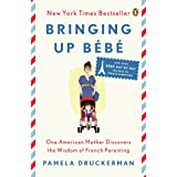 Bringing Up Bébé: One American Mother Discovers the Wisdom of French Parenting (now with Bébé Day by Day: 100 Keys to French