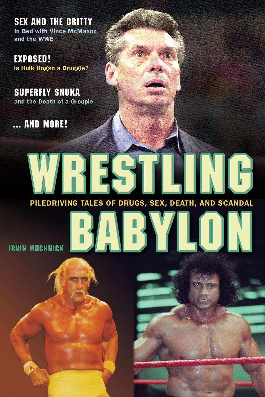 Wrestling Babylon: Piledriving Tales of Drugs, Sex, Death