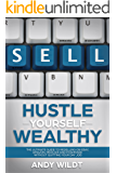 Hustle Yourself Wealthy: : The Ultimate Guide to Reselling on eBay, Amazon, Mercari, and Poshmark Without Quitting Your Day Job