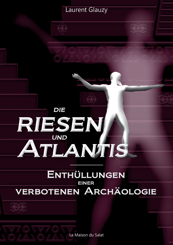 Die Riesen und Atlantis : Enthüllungen einer verbotenen Archäologie :  Laurent Glauzy: Amazon.de: Bücher