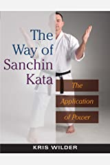 The Way of Sanchin Kata: The Application of Power Paperback