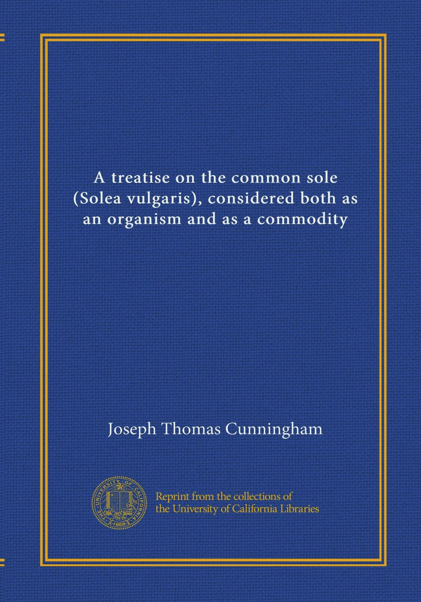 A treatise on the common sole (Solea vulgaris), considered both as an organism and as a commodity pdf