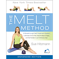 The MELT Method (Enhanced Edition): A Breakthrough Self-Treatment System to Eliminate Chronic Pain, Erase the Signs of Aging, and Feel Fantastic in Just 10 Minutes a Day!