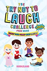 The Try Not to Laugh Challenge: Joke Book for Kids and Family: Tickle Your Funny Bone Edition: A Fun and Interactive Joke Book for Boys and Girls:  Ages ... 8, 9, 10, 11, and 12 Years Old (Volume 1) Kindle Edition