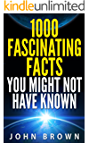 1000 Fascinating Facts You Might Not Have Known