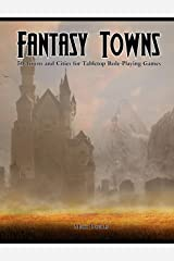 Fantasy Towns: 50 Towns and Cities for Fantasy Tabletop Role-Playing Games Kindle Edition