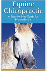 Equine Chiropractic: A Step-by-Step Guide for Professionals Kindle Edition