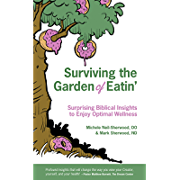Surviving the Garden of Eatin': Surprising Biblical Insights to Enjoy Optimal Wellness