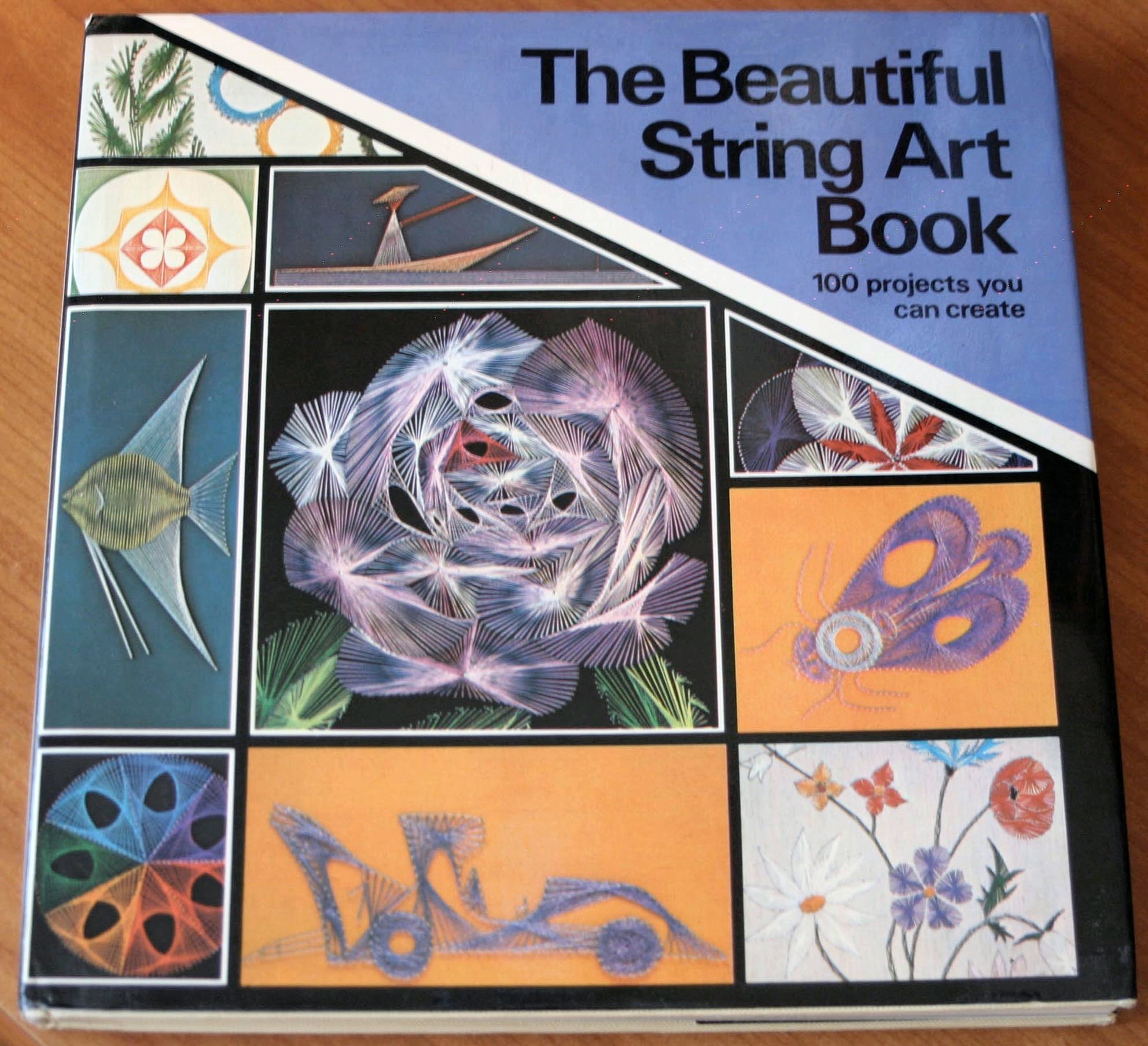 The Beautiful String Art Book 100 Projects You Can Create