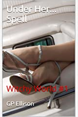 Under Her... Spell: Witchy World #1 Kindle Edition